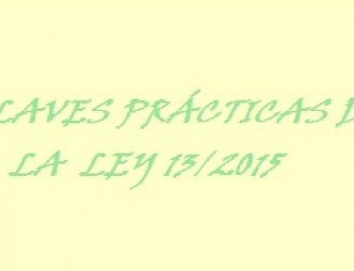 Las claves prácticas de la Ley 13/2015 por Joaquín Delgado Ramos